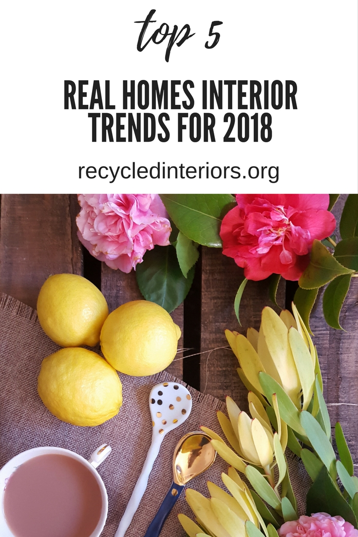 The Top 5 Real Homes Interiors Trends to Embrace in 2018