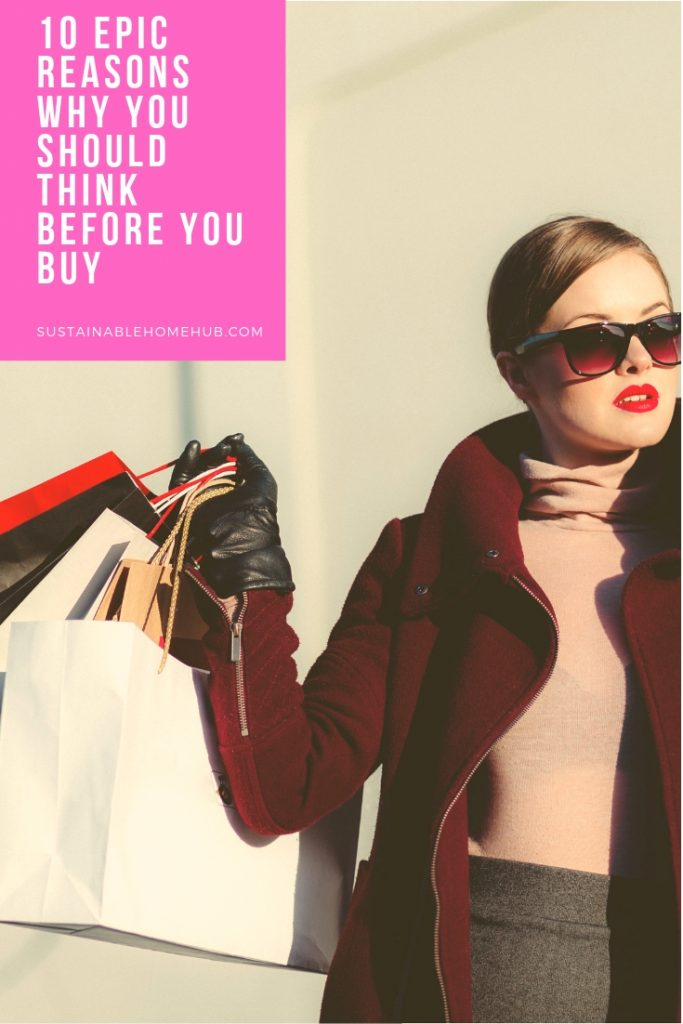 10 Epic Reasons Why You Should Think Before You Buy